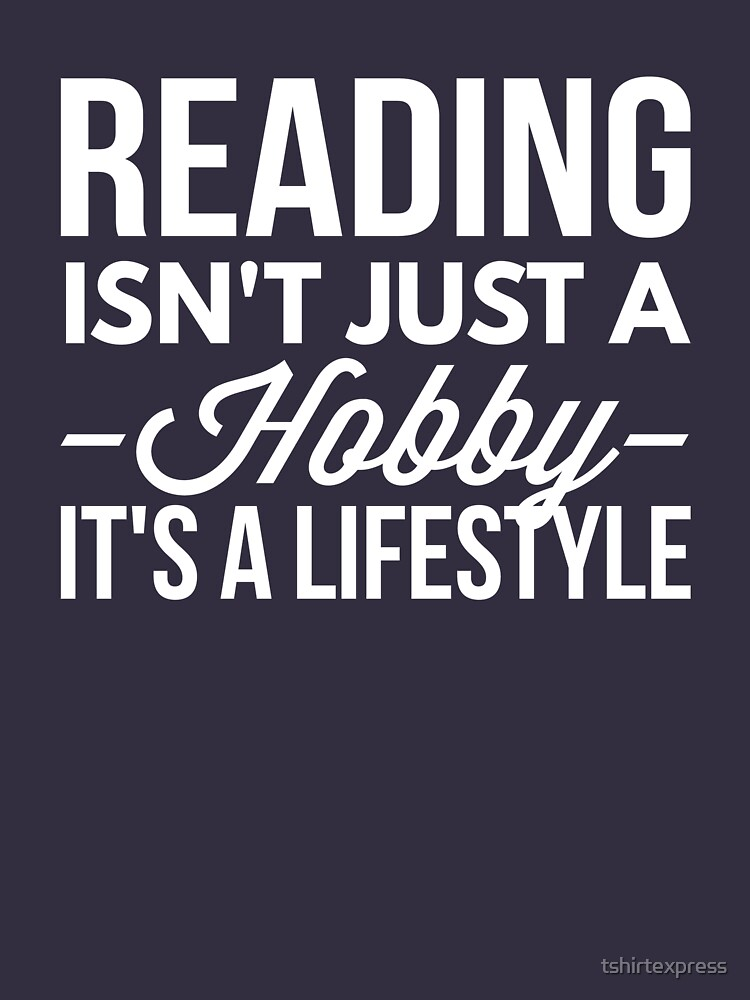 Reading isn't just a hobby by tshirtexpress