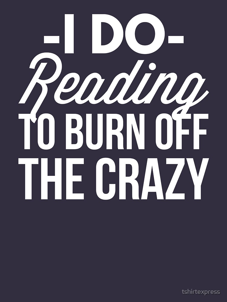 I do Reading to burn off the crazy by tshirtexpress