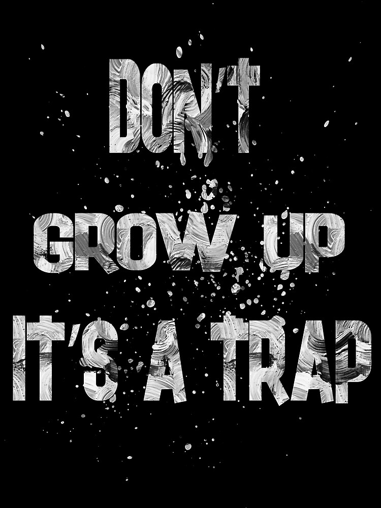 do not grow up it's a trap-1 by champ-111