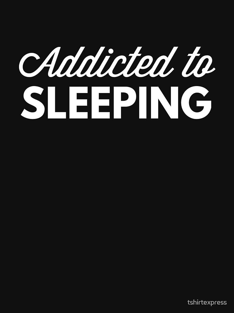 Addicted to Sleeping by tshirtexpress