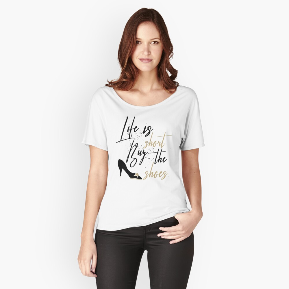 Life Is Short Buy The Shoes Women's Relaxed Fit T-Shirt Front