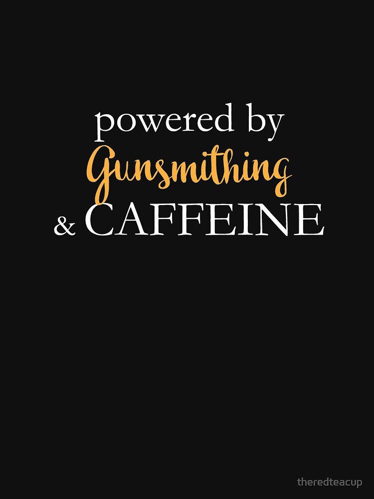 Powered By Gunsmithing And Caffeine by theredteacup