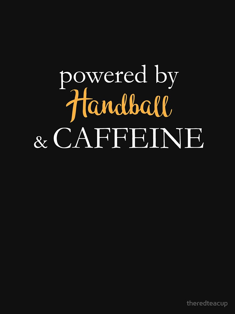 Powered By Handball And Caffeine by theredteacup