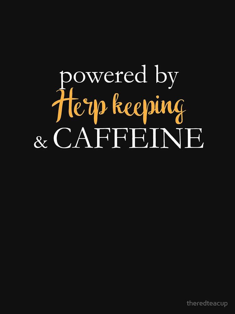 Powered By Herp Keeping And Caffeine by theredteacup