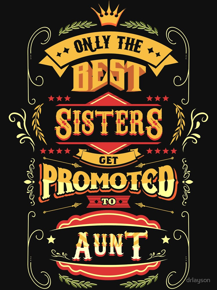 Only The Best Sisters Get Promoted To Aunt T Shirt by drlayson