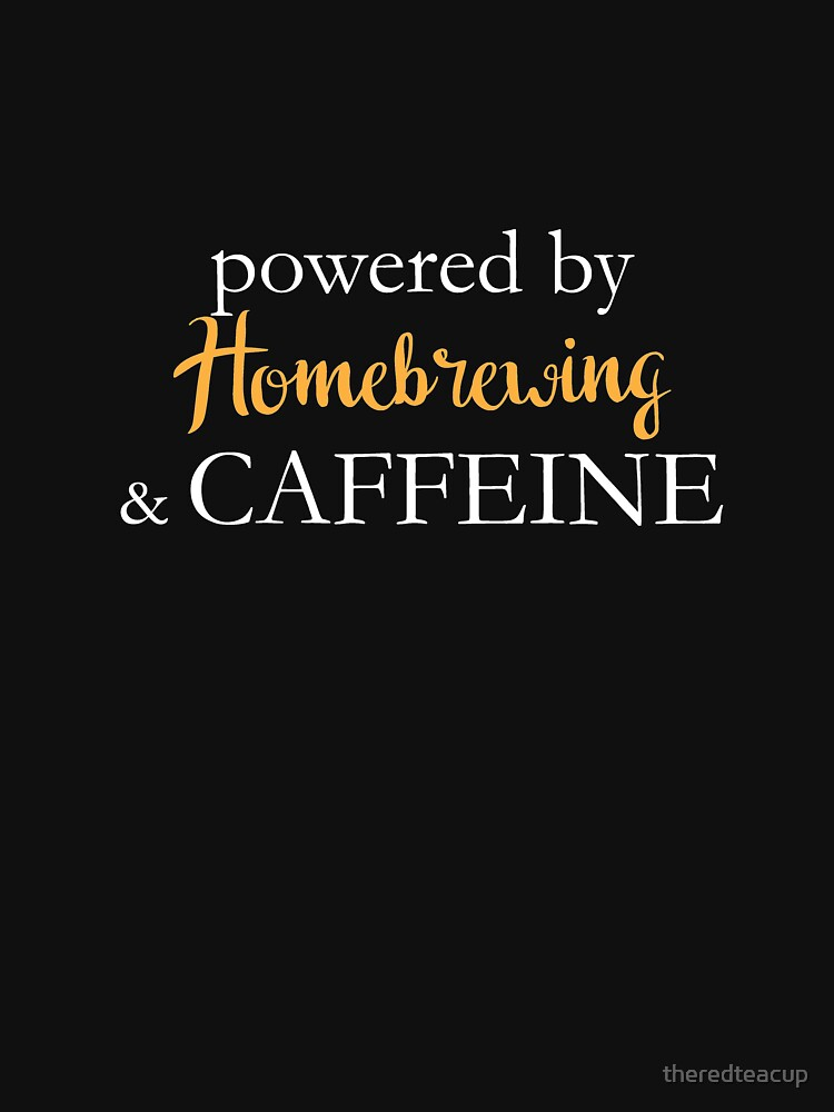 Powered By Homebrewing And Caffeine by theredteacup