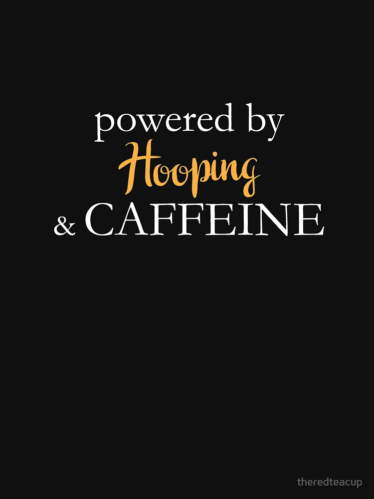 Powered By Hooping And Caffeine by theredteacup