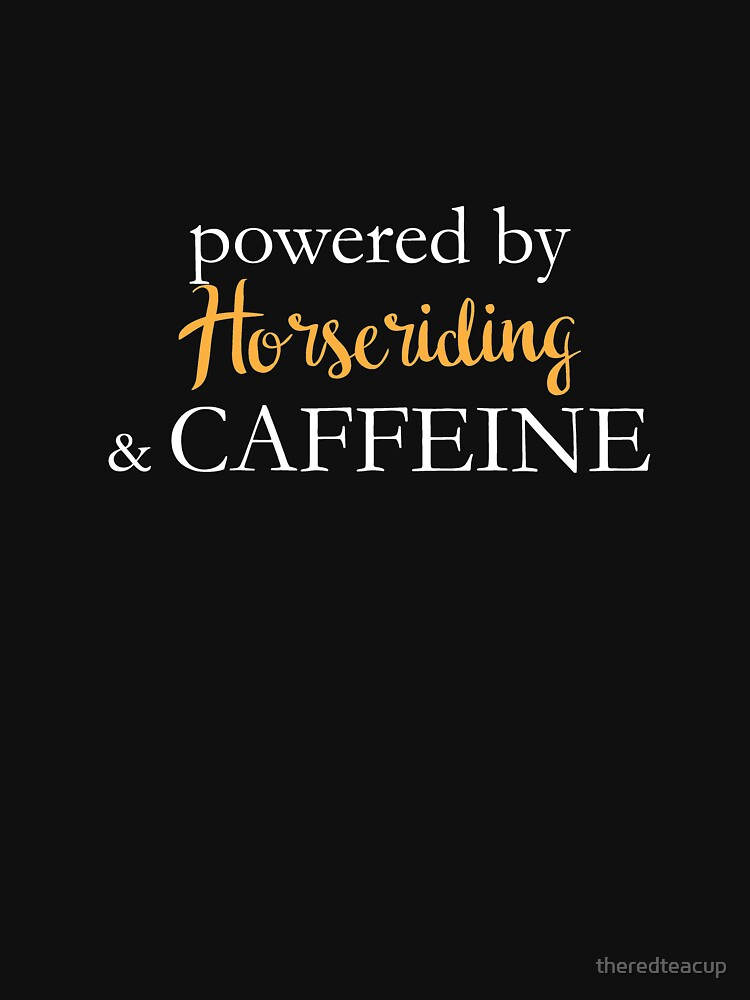 Powered By Horseriding And Caffeine by theredteacup