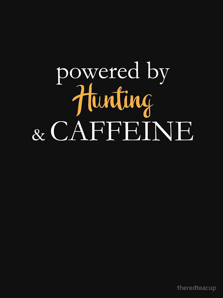 Powered By Hunting And Caffeine by theredteacup