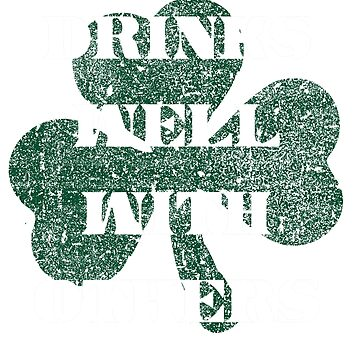 """St Patrick's Day - """"DRINKS WELL WITH OTHERS"""" with Shamrock by CatCrewsDesign"""