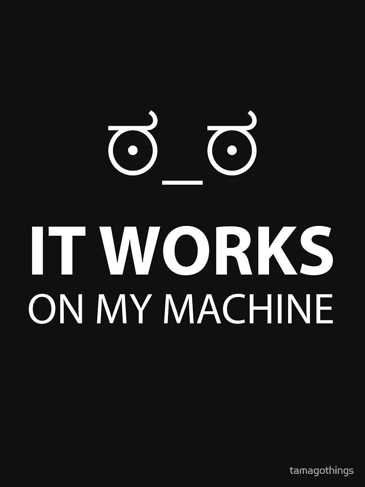 It Works on My Machines ಠ_ಠ by tamagothings
