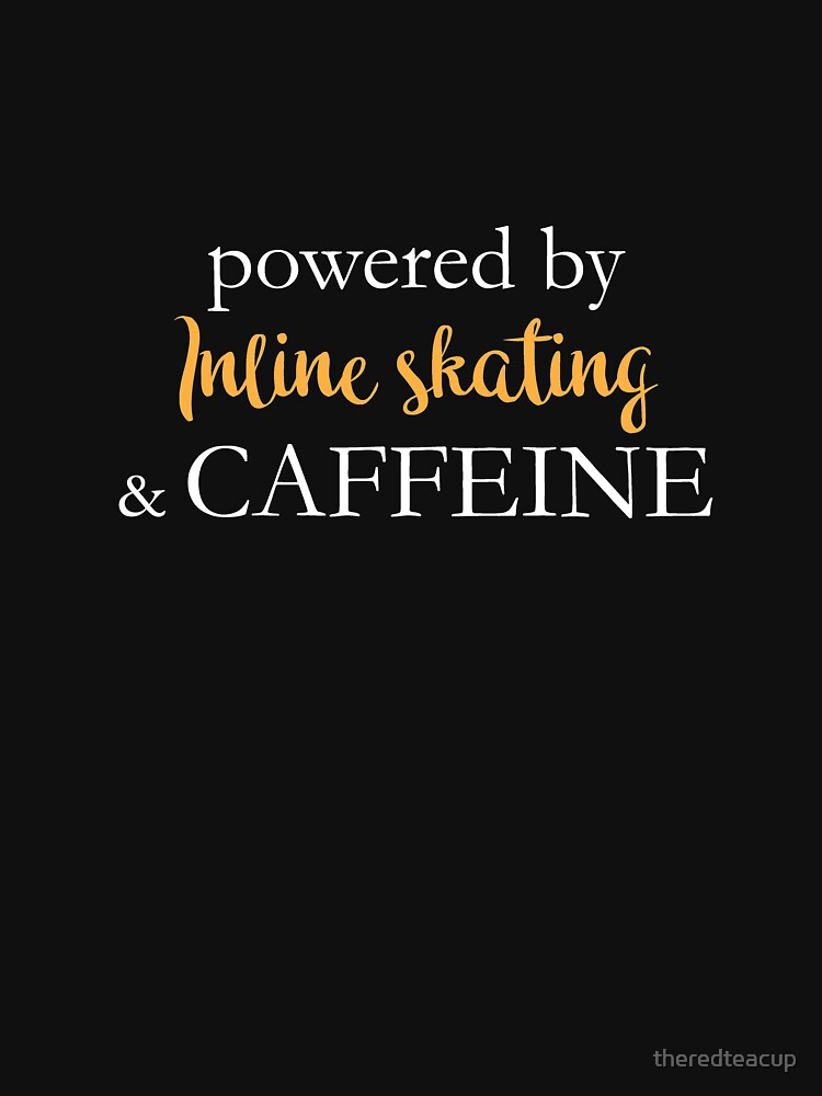 Powered By Inline Skating And Caffeine by theredteacup