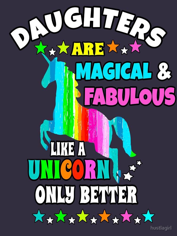 Daughters Are Magical And Fabulous Like A Unicorn Only Better by hustlagirl