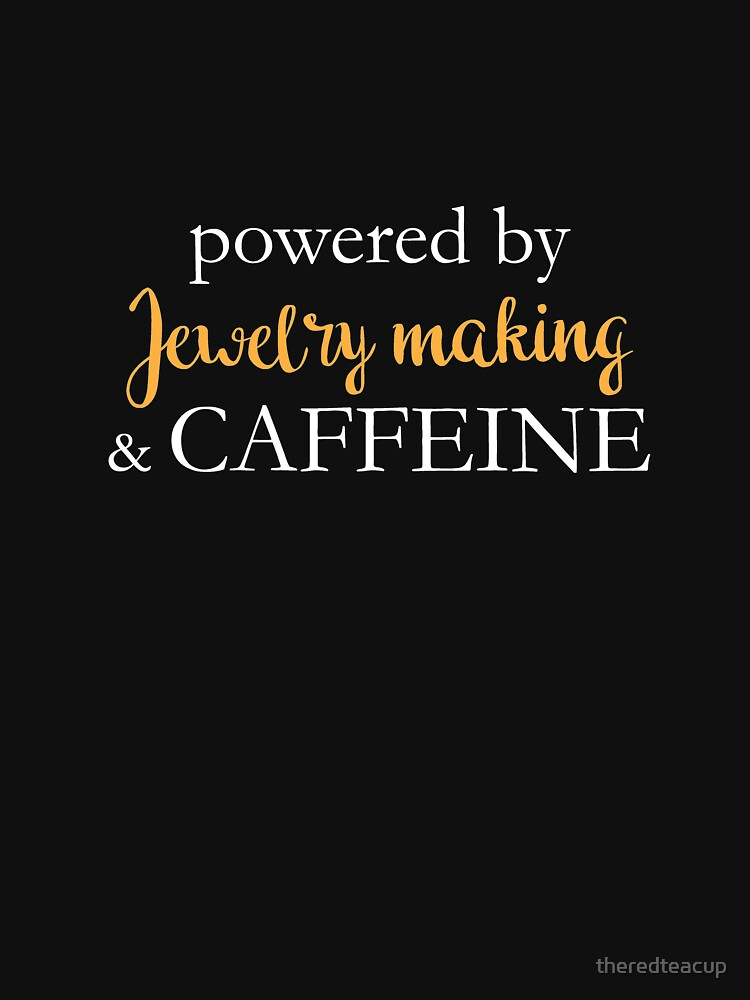 Powered By Jewelry Making And Caffeine by theredteacup