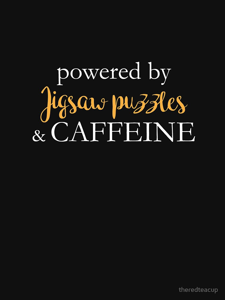 Powered By Jigsaw Puzzles And Caffeine by theredteacup