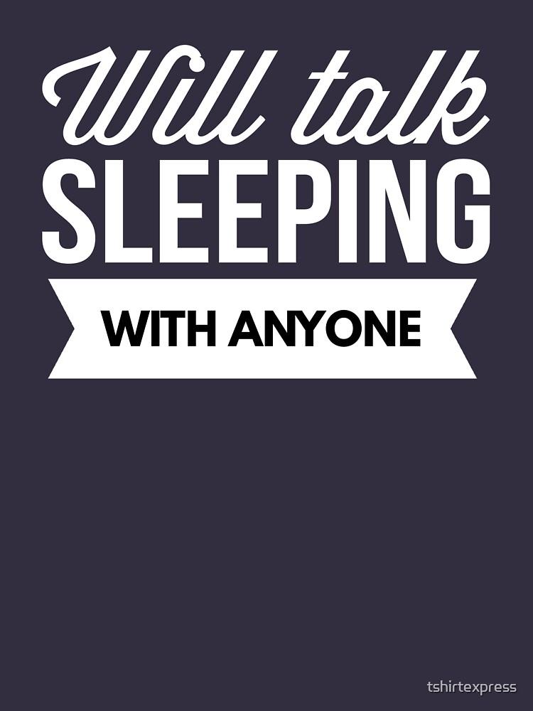 Will talk Sleeping with anyone by tshirtexpress