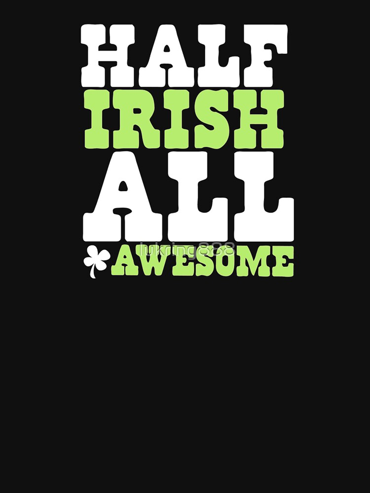 St. Patrick's Day Half Irish All Awesome by lukring888