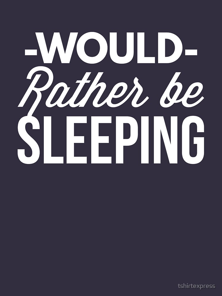 Would rather be Sleeping by tshirtexpress