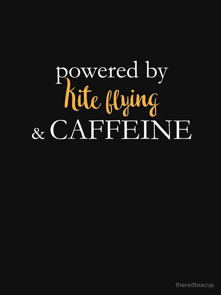 Powered By Kite Flying And Caffeine by theredteacup