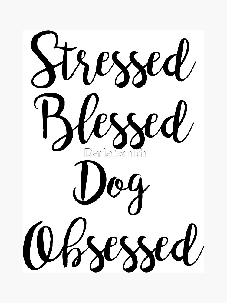 stressed blessed dog obsessed by dariasmithyt