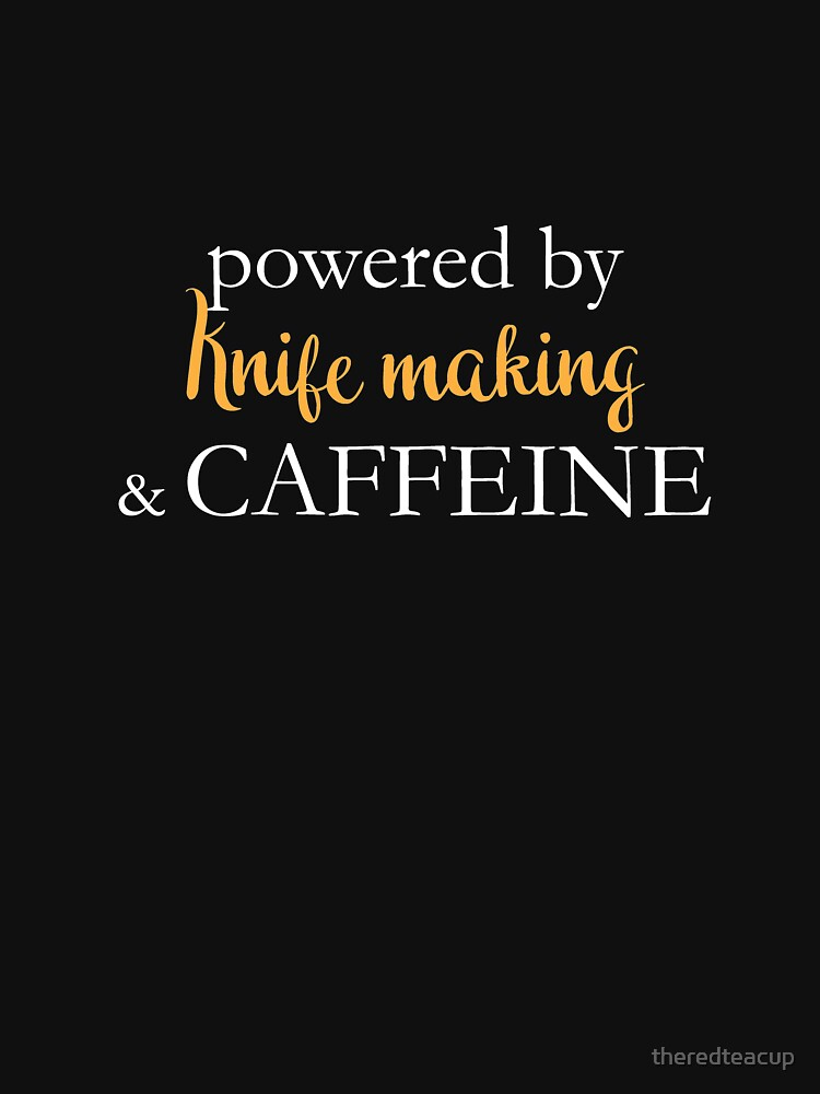 Powered By Knife Making And Caffeine by theredteacup