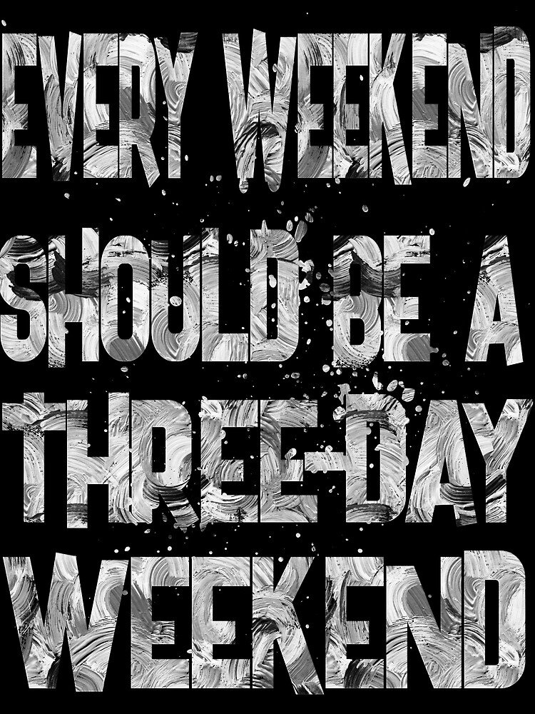 every weekend should be 1- by champ-111