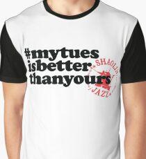 #mytuesisbetterthanyours Graphic T-Shirt