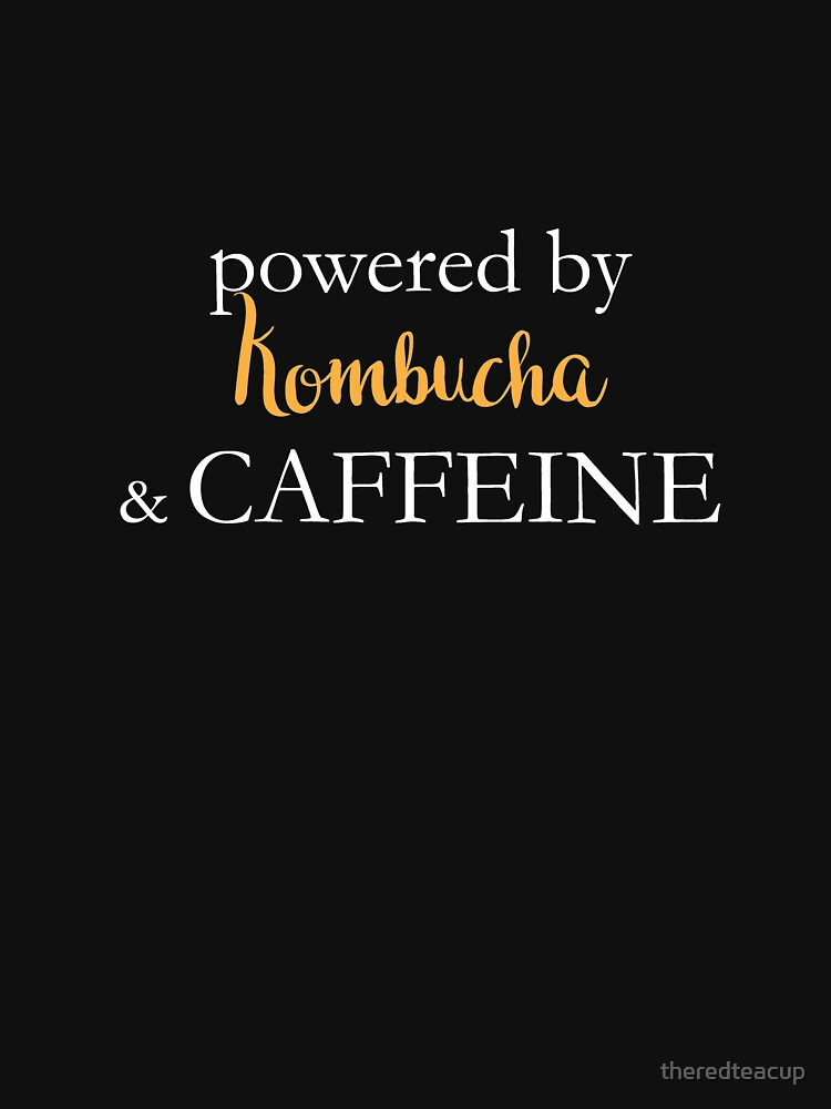 Powered By Kombucha And Caffeine by theredteacup