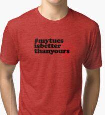 #mytuesisbetterthanyours Tri-blend T-Shirt