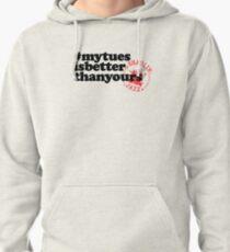 #mytuesisbetterthanyours Pullover Hoodie