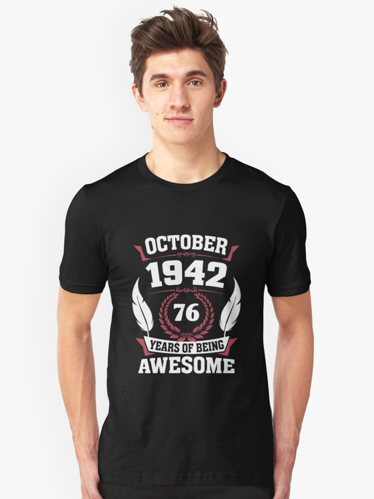 October 1942 76 years of being awesome Unisex T-Shirt Front