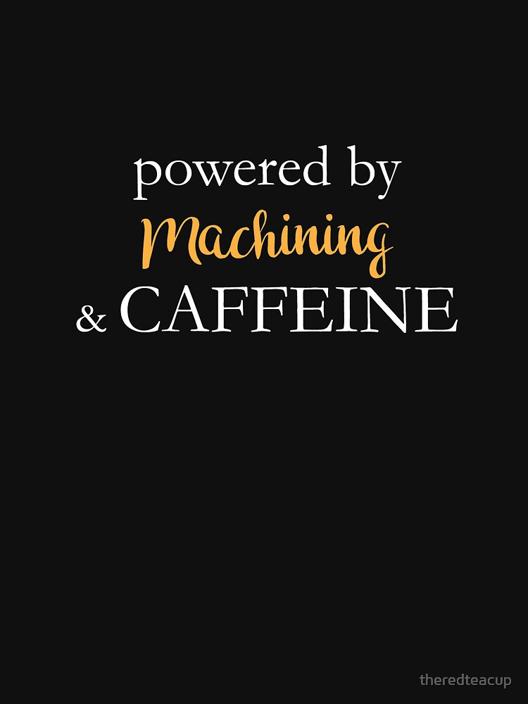 Powered By Machining And Caffeine by theredteacup