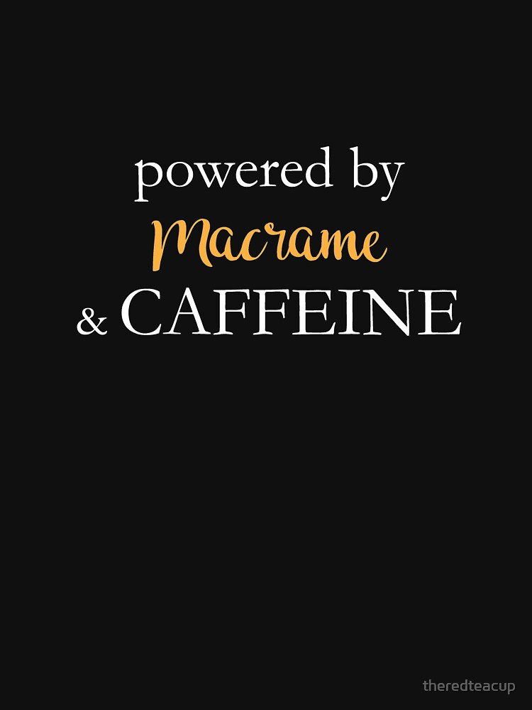 Powered By Macrame And Caffeine by theredteacup