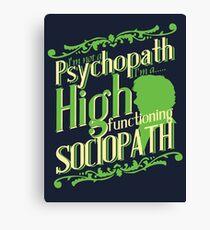 I'm not a Psychopath, I'm a High Functioning Sociopath Canvas Print