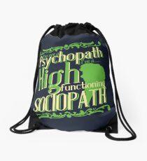 I'm not a Psychopath, I'm a High Functioning Sociopath Drawstring Bag