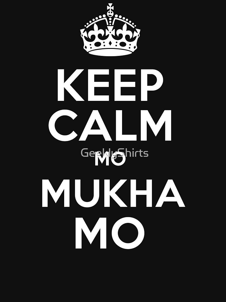KEEP CALM MO MUKHA MO - 0211 by GeeklyShirts