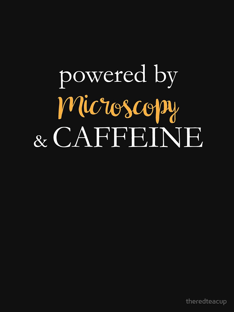 Powered By Microscopy And Caffeine by theredteacup