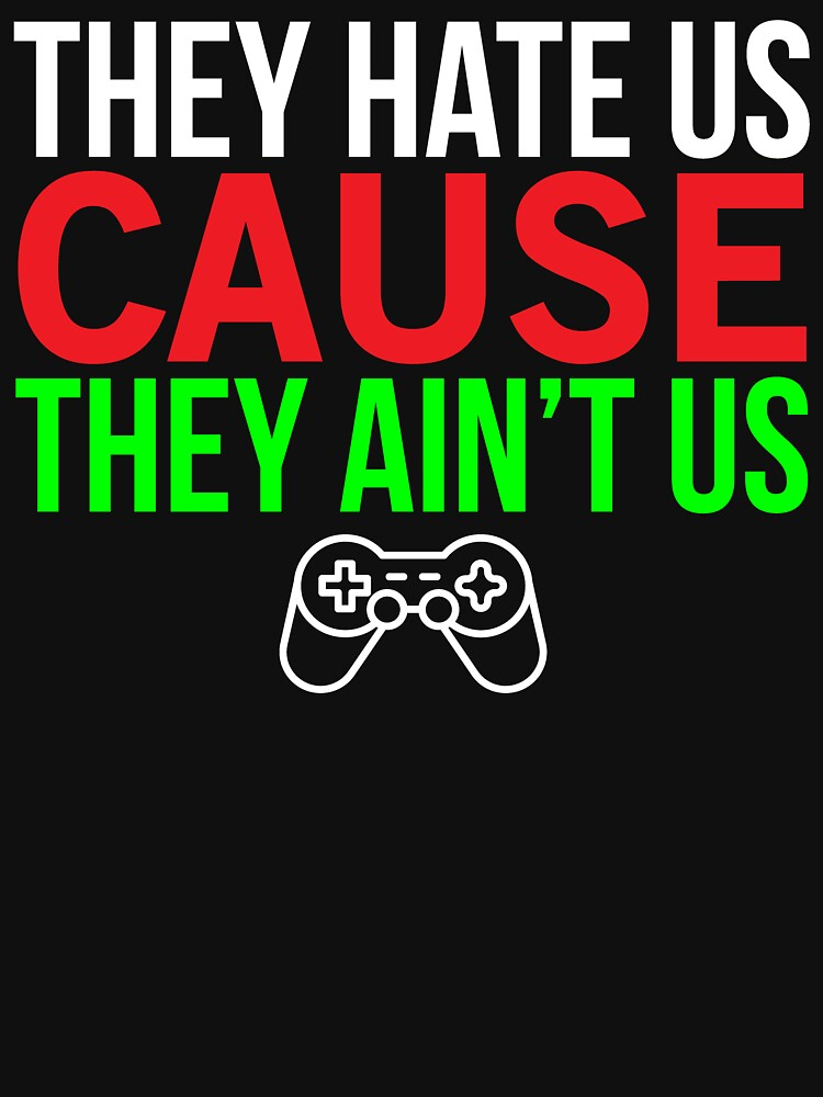 They aint us Funny Video Gamer T-shirt by zcecmza