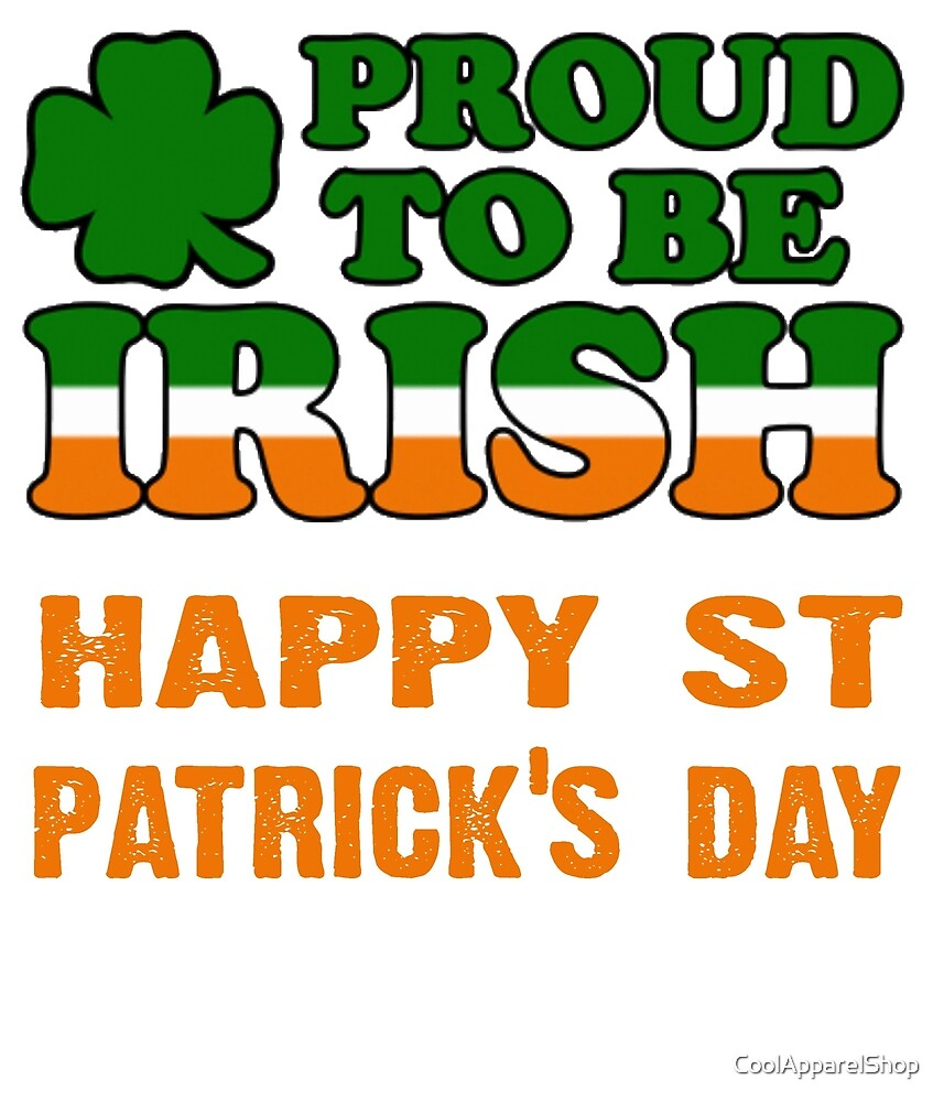 proud to be irish. happy St Patricks Day by CoolApparelShop