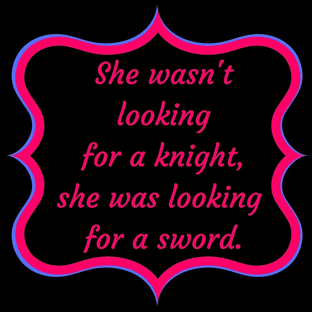 she wasn't looking for knight she was looking for sword by MallsD
