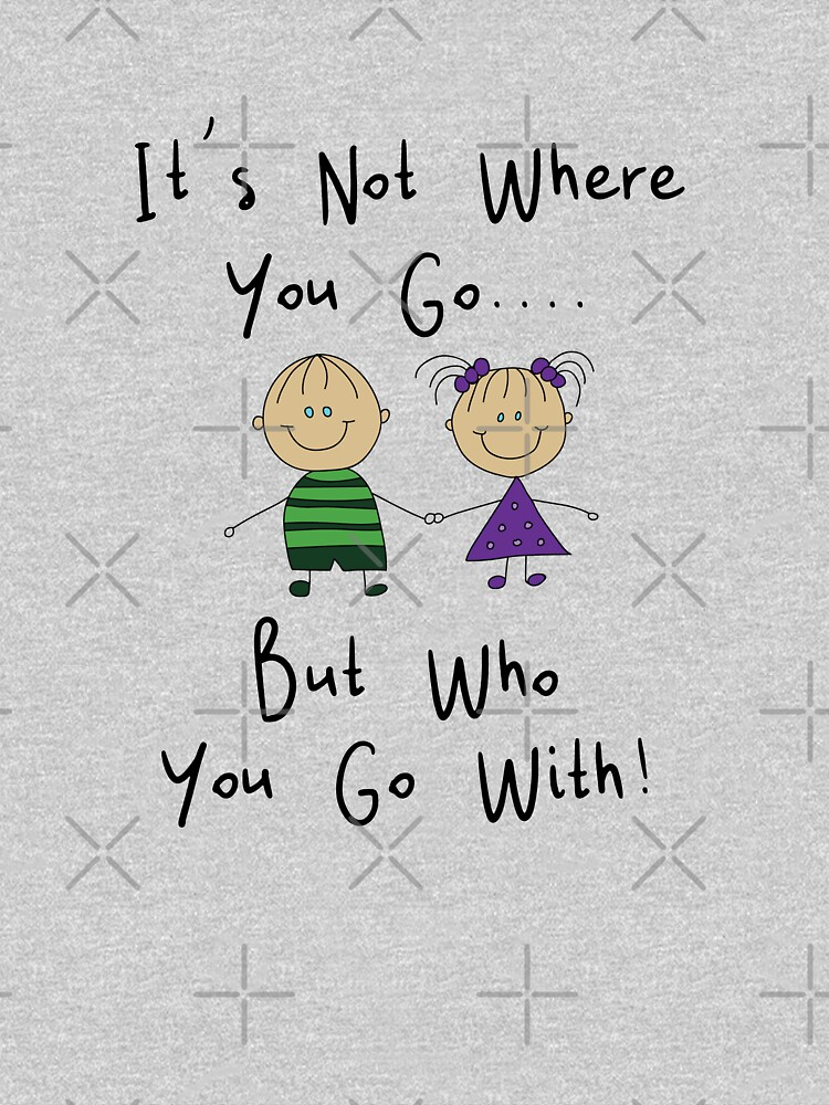 Vacation Summer Funny Design - Its Not Where You Go But Who You Go With by kudostees