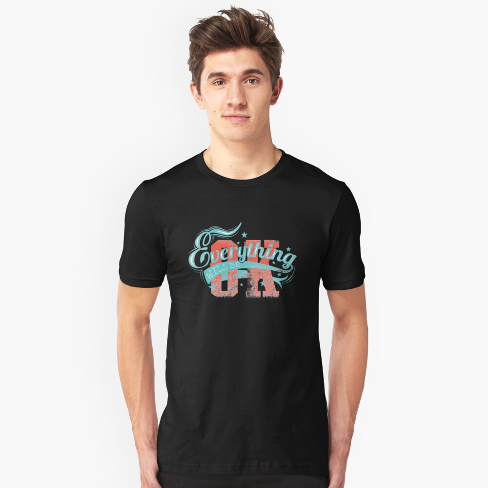Everything Will Be OK Witty Sarcastic Sassy Quote Unisex T-Shirt Front