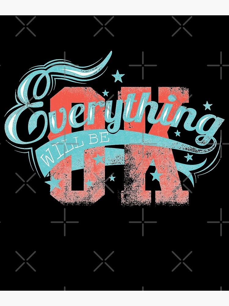 Everything Will Be OK Witty Sarcastic Sassy Quote by thespottydogg