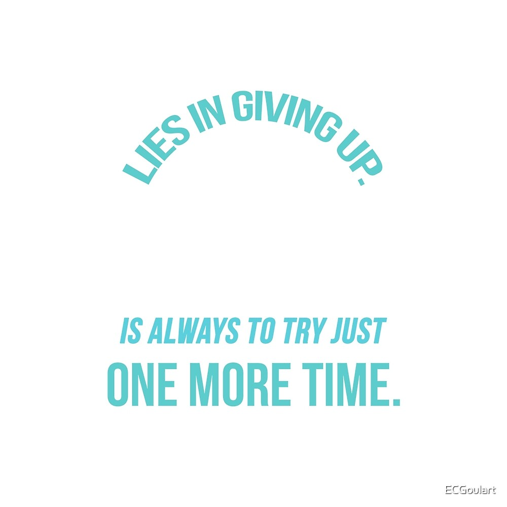 Our Greatest Weakness Lies In Giving Up Is Always To Try Just One More Time - Tshirt Motivational Quote by ECGoulart