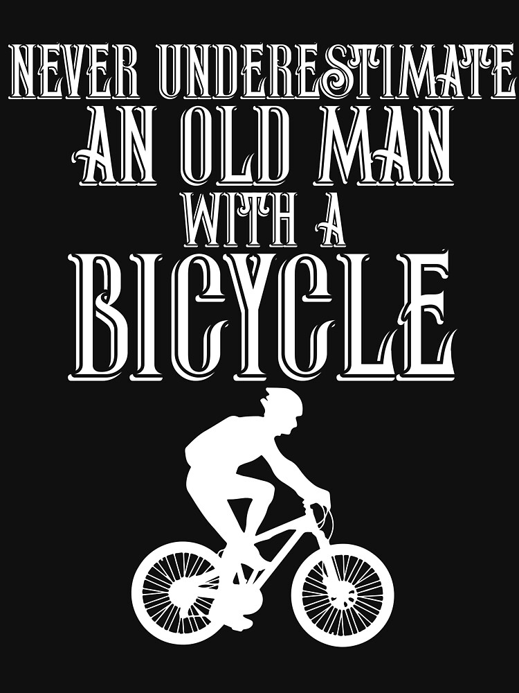 Never Underestimate An Old Man With A Bike by TrendJunky