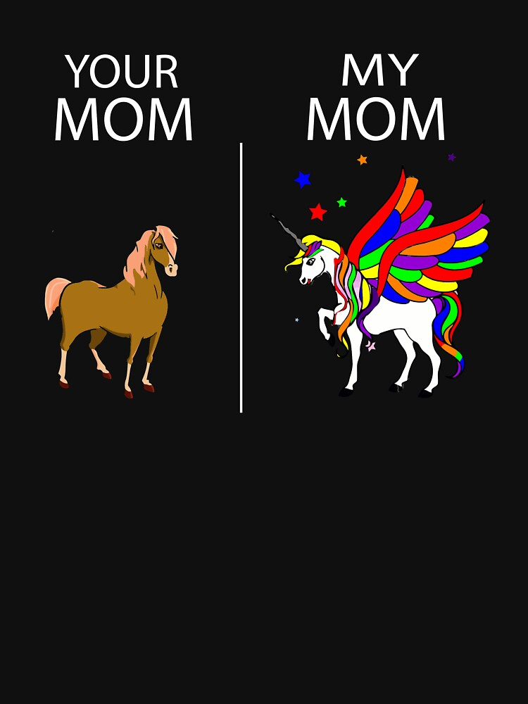Your Mom My Mom Horse Unicorn Mom Mother Mommy Fun Shirt! by AllGoodStuff