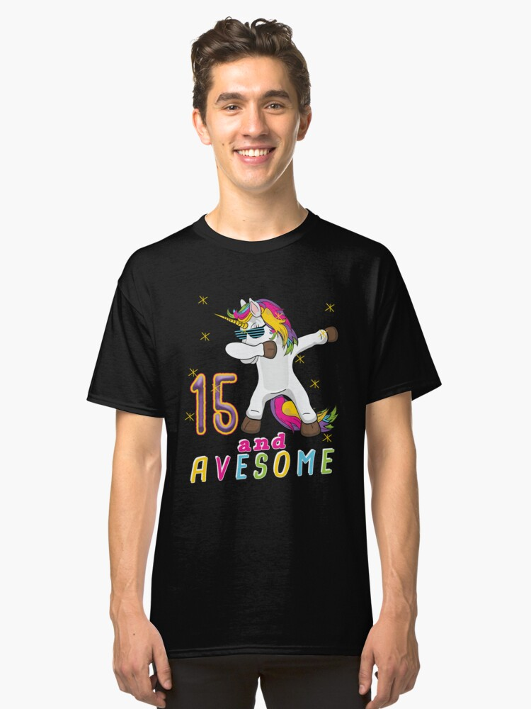 Fifteen and Avesome Unicorn Dabbing Bday Party Gift 15 Years Dab Dance  15 th Birthday Classic T-Shirt Front