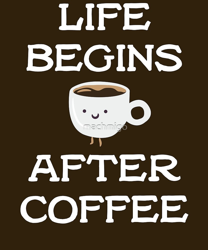 Life Begins After Coffee by machmigo