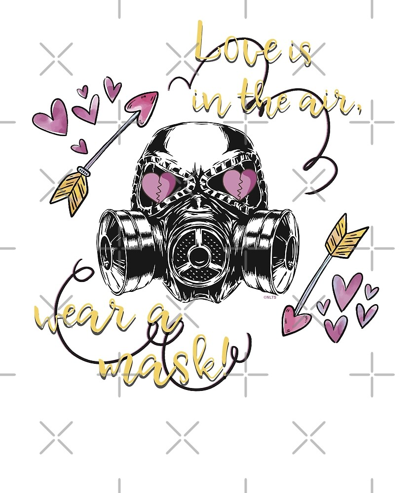 Love is in the air! Wear a Mask Funny Humor St Valentine t-shirt by AnaLeon