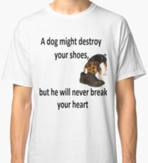 A DOG MYGHT DESTROY YOUR SHOES, Classic T-Shirt